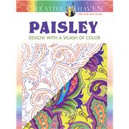Creative Haven Paisley: Designs with a Splash of Color by Noble, Marty, 9780486807768