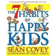 The 7 Habits of Happy Kids by Covey, Sean; Curtis, Stacy, 9781416957768
