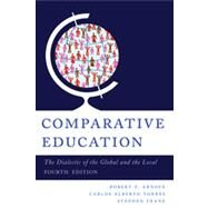 Comparative Education The Dialectic of the Global and the Local by Arnove, Robert F.; Torres, Carlos Alberto; Franz, Stephen, 9781442217768