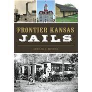 Frontier Kansas Jails by Bayens, Gerald J., 9781467137768