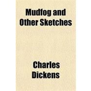 Mudfog and Other Sketches by Dickens, Charles, 9781153747769