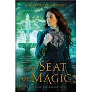 The Seat of Magic by Cheney, J. Kathleen, 9780451417770