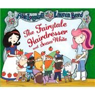 The Fairytale Hairdresser and Snow White by Longstaff, Abie; Beard, Lauren, 9780552567770