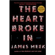 The Heart Broke In A Novel by Meek, James, 9781250037770