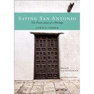 Saving San Antonio The Preservation of a Heritage by Fisher, Lewis  F., 9781595347770
