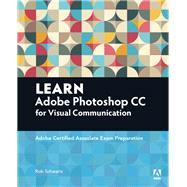 Learn Adobe Photoshop CC for Visual Communication Adobe Certified Associate Exam Preparation by Schwartz, Rob, 9780134397771