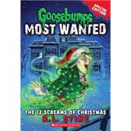 The 12 Screams of Christmas (Goosebumps Most Wanted Special Edition #2) by Stine, R.L., 9780545627771