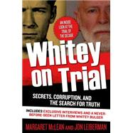 Whitey on Trial Secrets, Corruption, and the Search for Truth by McLean, Margaret; Leiberman, Jon, 9780765337771