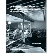 Constructed View : The Architectural Photography of Julius Shulman by ROSA, JOSEPHSHULMAN, JULIUS, 9780847817771
