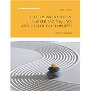 Career Information, Career Counseling and Career Development by Brown, Duane, 9780133917772