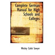 Complete German Manual for High Schools and Colleges by Sawyer, Wesley Caleb, 9780559337772
