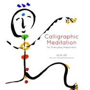 Calligraphic Meditation for Everyday Happiness by Lee, Ilchi, 9781935127772