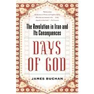 Days of God The Revolution in Iran and Its Consequences by Buchan, James, 9781416597773
