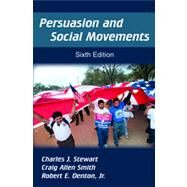 Persuasion and Social Movements by Stewart, Charles J.; Smith, Craig Allen; Denton, Robert E., Jr., 9781577667773