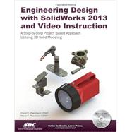 Engineering Design With SolidWorks 2013 and Video Instruction: A Step-by-sept Project Based Approach 3d Solid Modeling by Planchard, David C.; Planchard, Marie P., 9781585037773
