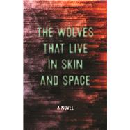 The Wolves that Live in Skin and Space A Novel by Zeischegg, Christopher; Wylde, Danny, 9781940207773