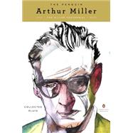 The Penguin Arthur Miller Collected Plays by Miller, Arthur, 9780143107774