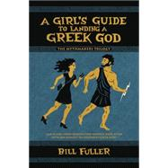 A Girl's Guide to Landing a Greek God by Fuller, Bill, 9780738747774