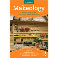 Makeology: Makerspaces as Learning Environments (Volume 1) by Peppler; Kylie, 9781138847774