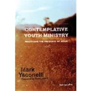 Contemplative Youth Ministry : Practicing the Presence of Jesus by Mark Yaconelli, 9780310267775