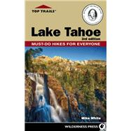 Top Trails: Lake Tahoe Must-Do Hikes for Everyone by White, Mike, 9780899977775