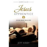 Jesus Apprentice: Doing What Jesus Did by Kirby, Jeff; Gee, Martha Bettis, 9781426787775