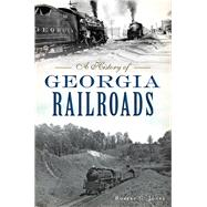 A History of Georgia Railroads by Jones, Robert C., 9781467137775