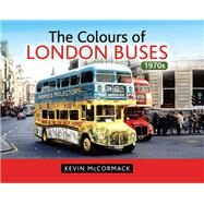 The Colours of London Buses 1970s by Mccormack, Kevin, 9781473837775