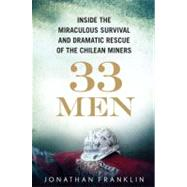33 Men : Inside the Miraculous Survival and Dramatic Rescue of the Chilean Miners by Franklin, Jonathan, 9780399157776
