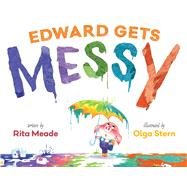 Edward Gets Messy by Meade, Rita; Stern, Olga, 9781481437776