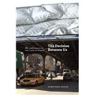 The Decision Between Us by Ricco, John Paul, 9780226717777