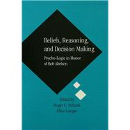 Beliefs, Reasoning, and Decision Making: Psycho-Logic in Honor of Bob Abelson by Schank,Roger C., 9781138987777