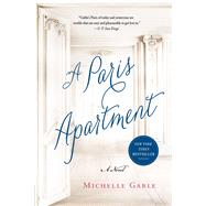 A Paris Apartment A Novel by Gable, Michelle, 9781250067777