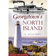 Georgetown's North Island: A History by Mcalister, Robert, 9781467117777