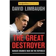 The Great Destroyer: Barack Obama's War on the Republic by Limbaugh, David, 9781596987777