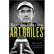 Beating Goliath My Story of Football and Faith by Briles, Art; Yaeger, Don, 9781250057778