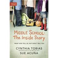 Middle School: The Inside Story: What Kids Tell Us, But Don't Tell You by Tobias, Cynthia; Acuna, Sue, 9781589977778