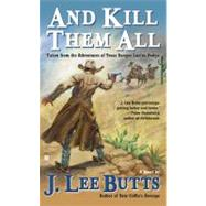 And Kill Them All : Taken from the Adventures of Texas Ranger Lucius Dodge by Butts, J. Lee, 9780425237779