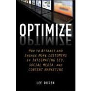 Optimize : How to Attract and Engage More Customers by Integrating SEO, Social Media, and Content Marketing by Odden, Lee, 9781118167779