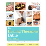 The Healing Therapies Bible Discover 70 Therapies for Mind, Body, and Soul by Gillman, Claire, 9781454917779