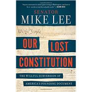 Our Lost Constitution by Lee, Mike, 9781591847779