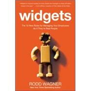 Widgets: The 12 New Rules for Managing Your Employees As If They're Real People by Wagner, Rodd, 9780071847780