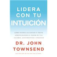 Lidera con tu intuición / Lead With Your Intuition by Townsend, John, 9780829767780