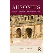 Ausonius: Moselle, Epigrams, and Other Poems by Warren; Deborah, 9781138857780