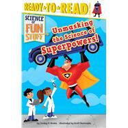 Unmasking the Science of Superpowers! by Brown, Jordan D.; Burroughs, Scott, 9781481467780