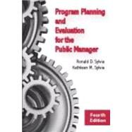 Program Planning and Evaluation for the Public Manager by Sylvia, Ronald D.; Sylvia, Kathleen M., 9781577667780