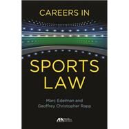 Careers in Sports Law by Edelman, Marc; Rapp, Geoffrey Christopher, 9781627227780