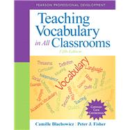 Teaching Vocabulary in All Classrooms by Blachowicz, Camille; Fisher, Peter J., 9780132837781