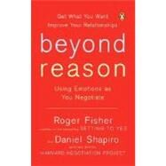 Beyond Reason : Using Emotions as You Negotiate by Fisher, Roger (Author); Shapiro, Daniel (Author), 9780143037781