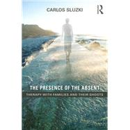 The Presence of the Absent: Therapy with Families and their Ghosts by SLUZKI; CARLOS E, 9781138847781